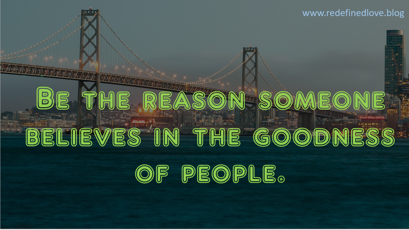 Be the reason someone believes in the goodness.PNG